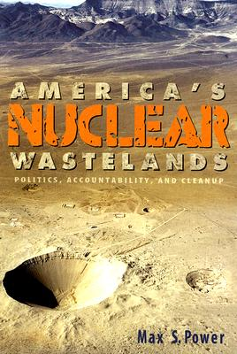 America's Nuclear Wastelands By Power, Max S.